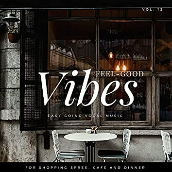 Feel-Good Vibes - Easy Going Vocal Music For Shopping Spree, Cafe And Dinner, Vol. 12