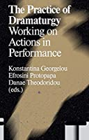 The Practice of Dramaturgy: Working on Actions in Performance (Antennae: Arts in Society)