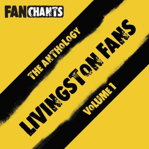 Livingston FC Fans Anthology I (Real Football Livingston Football Club Songs) [Explicit]