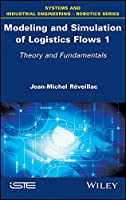 Modeling and Simulation of Logistics Flows 1: Theory and Fundamentals (Systems and Industrial Engineering - Robotics)