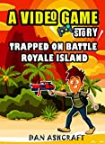 A Video Game Story : Trapped on Battle Royale Island