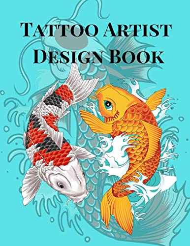 Tattoo Artist Design Book: Koi Fish Theme| Blank Art Sketchbook Notebook Journal Sketch Paper Pad for Tattooists, Students, Adults, Inmates, ... Beautiful Creative Artistic Patterns.