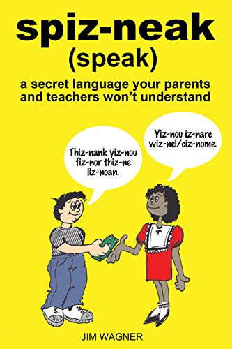 spiz-neak (speak): a secret language your parents and teachers won't understand (English Edition)