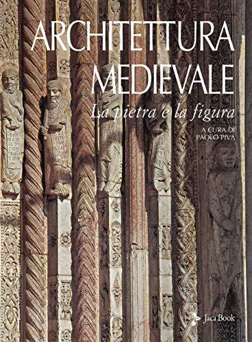 Architettura medievale. La pietra e la figura. Ediz. illustrata