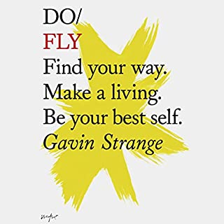 Do Fly                   By:                                                                                                                                 Gavin Strange                               Narrated by:                                                                                                                                 Gavin Strange                      Length: 1 hr and 40 mins     8 ratings     Overall 4.9