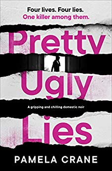Pretty Ugly Lies: A Gripping and Chilling Domestic Noir by [Pamela Crane]