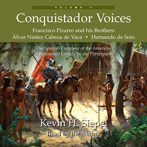 Conquistador Voices: The Spanish Conquest of the Americas as Recounted Largely by the Participants, Volume II cover art
