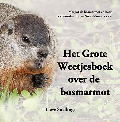 Het Grote Weetjesboek over de bosmarmot: Alles wat je altijd al wilde weten over de bosmarmot (Margot de bosmarmot en haar eekhoornfamilie in Noord-Amerika)