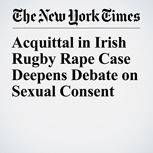 Acquittal in Irish Rugby Rape Case Deepens Debate on Sexual Consent audiobook cover art