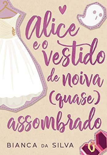 Alice e o vestido de noiva (quase) assombrado