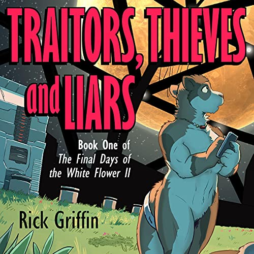 Traitors, Thieves and Liars Audiobook By Rick Griffin cover art