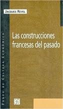 Las construcciones francesas del pasado/ The French Constructions of the Past: La escuela francesa y la historiografia del...