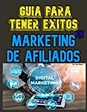 GUÍA PARA TENER ÉXITOS EN MARKETING DE AFILIADOS, MARKETING DIGITAL: GUÍA PARA TENER ÉXITOS EN MARKETING DE AFILIADOS, MARKETING DIGITAL