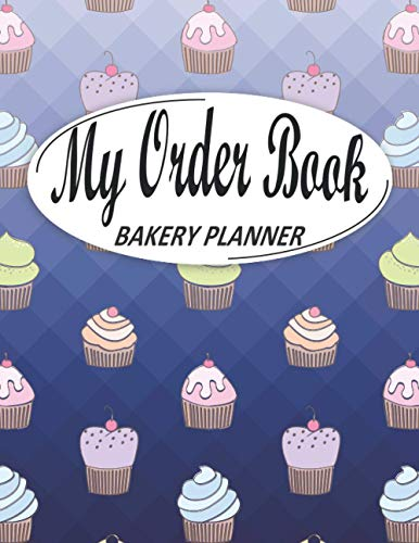 My Order Book Bakery Planner: Bakery Order Form, Cupcake Order Form Gift for Bakers, Cake and Cookies Order Form, Wedding Cake Form, Bakery Invoices, ... Pop Organizer Sketching, (Blue Square Cover