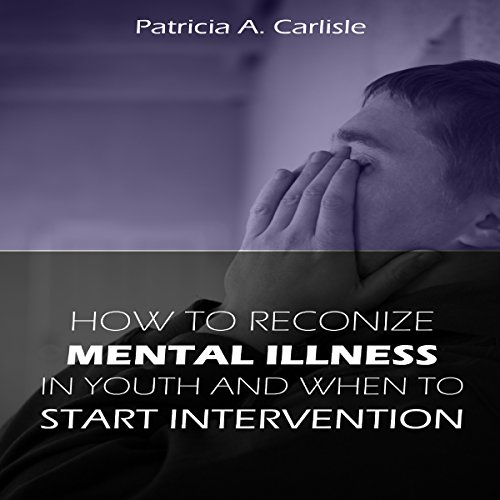 How to Recognize Mental Illness in Youth and When to Start Intervention audiobook cover art