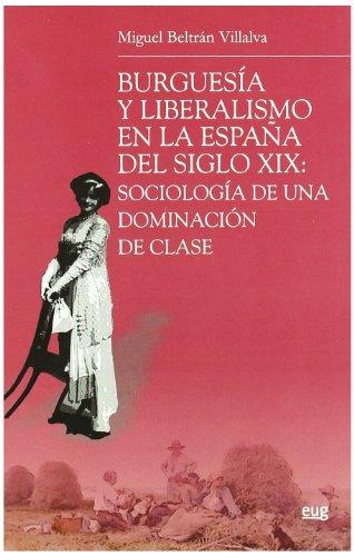 Burguesía y liberalismo en la España del siglo XIX: Sociología de una dominación de clase (Monográfica/ Biblioteca de Ciencias Sociales y Políticas)