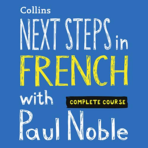 Next Steps in French with Paul Noble - Complete Course audiobook cover art