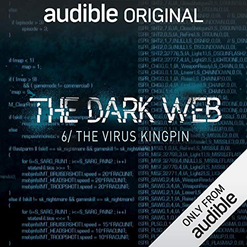 Ep. 6: The Virus Kingpin (The Dark Web)                   By:                                                                                                                                 Geoff White,                                                                                        Bernard P. Achampong                               Narrated by:                                                                                                                                 Geoff White                      Length: 21 mins     44 ratings     Overall 4.2