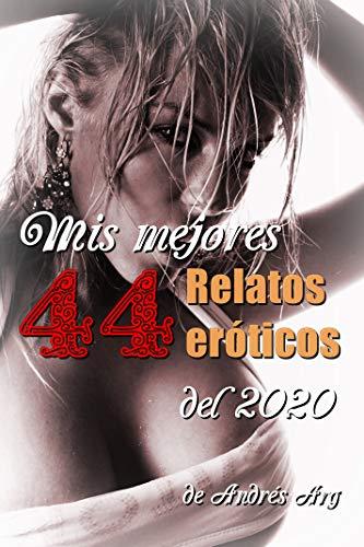 Mis mejores 44 relatos eróticos del 2020 de Andrés Arg