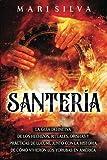 Santería: La guía definitiva de los hechizos, rituales, orishas y prácticas de lucumí, junto con la historia de cómo vivieron los yorubas en América