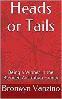 Heads or Tails: Being a Winner in the Blended Australian Family by [Bronwyn Vanzino]