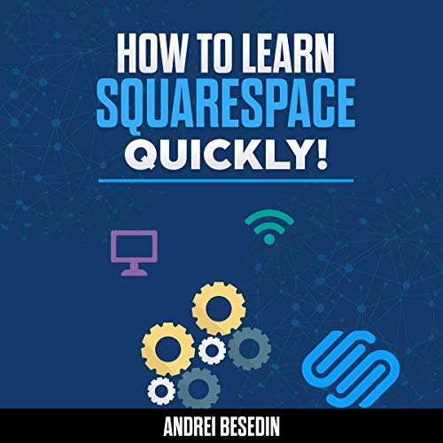 How to Learn Squarespace Quickly! Audiobook By Andrei Besedin cover art