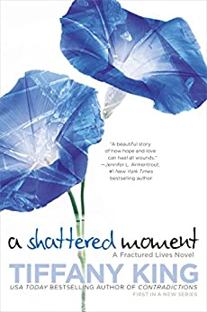 A Shattered Moment (A Fractured Lives novel Book 1) by [Tiffany King]