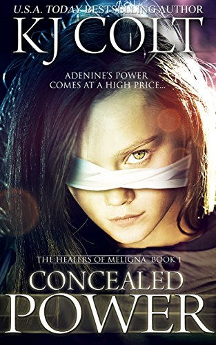 Book: Concealed Power (The Healers of Meligna, Book #1) by K. J. Colt