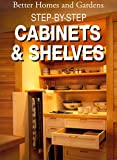 Step-By-Step Cabinets and Shelves (Better Homes and Gardens Books)