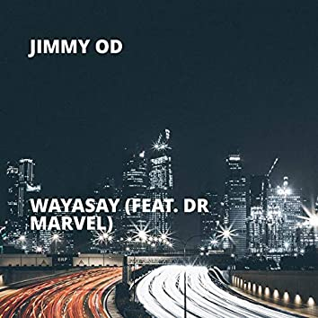 Wayasay (feat. Dr Marvel)