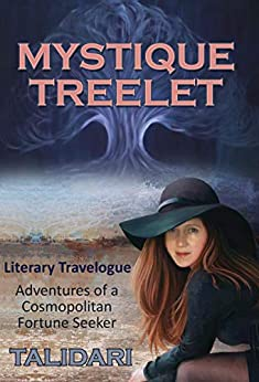 Mystique Treelet: Literary Travelogue - Adventures of a Cosmopolitan Fortune Seeker (women adventure travel memoir for women empowerment with metaphysical features and women travelers) by [Talidari]