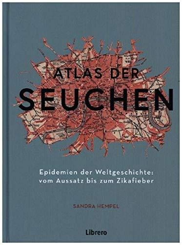 ATLAS DER SEUCHEN: Epidemien der Weltgeschichte