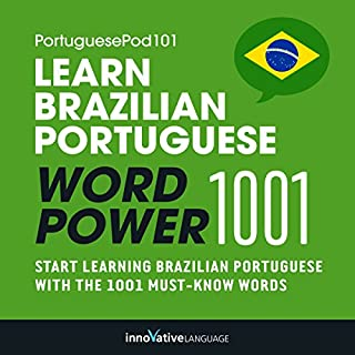 Learn Brazilian Portuguese - Word Power 1001     Beginner Portuguese #4              By:                                                                                                                                 Innovative Language Learning                               Narrated by:                                                                                                                                 PortuguesePod101.com                      Length: 1 hr and 59 mins     Not rated yet     Overall 0.0