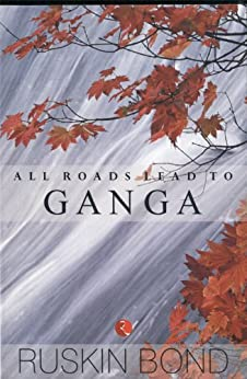 All Roads Lead to Ganga by [Ruskin Bond]