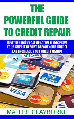 The Powerful Guide To Credit Repair: How To Remove All Negative Items...