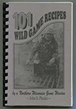 101 Wild Game Recipes by a Northern Wisconsin Game Warden