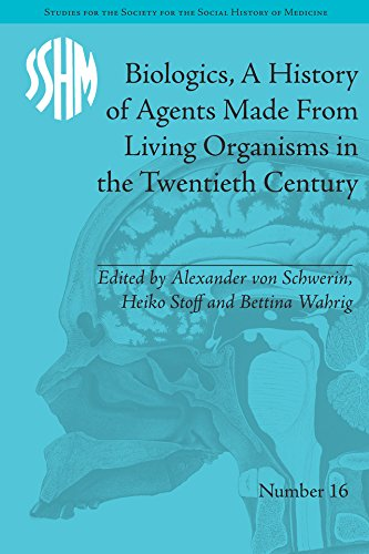 Biologics, A History of Agents Made From Living Organisms in the Twentieth Century (Studies for the Society for the Social History of Medicine) (English Edition)