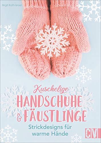 Kuschelige Handschuhe & Fäustlinge. Strickdesigns für warme Hände. Mit trendigen Farben und Mustern praktische Mode-Accessoires für den Winter selbst gestalten. Inkl. Anleitungen und Grundkurs.