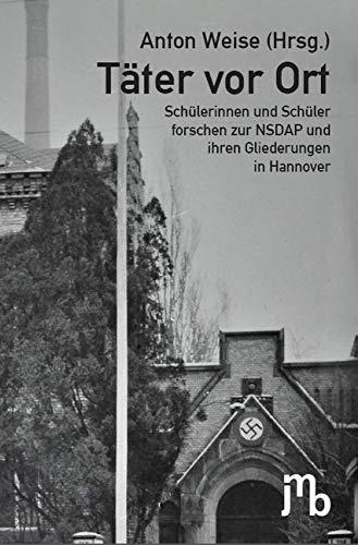 Täter vor Ort: Schülerinnen und Schüler forschen zur NSDAP und ihren Gliederungen in Hannover
