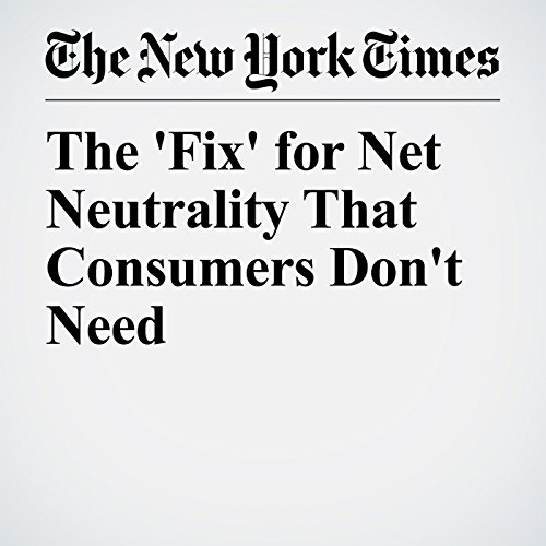 The 'Fix' for Net Neutrality That Consumers Don't Need audiobook cover art