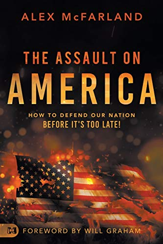Compare Textbook Prices for The Assault on America: How to Defend Our Nation Before It's Too Late  ISBN 9781680317336 by McFarland, Alex,Graham, Will