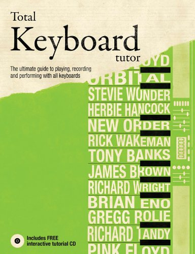 Total Keyboard Tutor: The UItimate Guide to Playing, Recording and Performing with All Keyboards