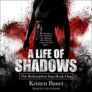 A Life of Shadows     Redemption Saga Series, Book 1              By:                                                                                                                                 Kristen Banet                               Narrated by:                                                                                                                                 Lucy Rivers                      Length: 12 hrs and 9 mins     5 ratings     Overall 4.4