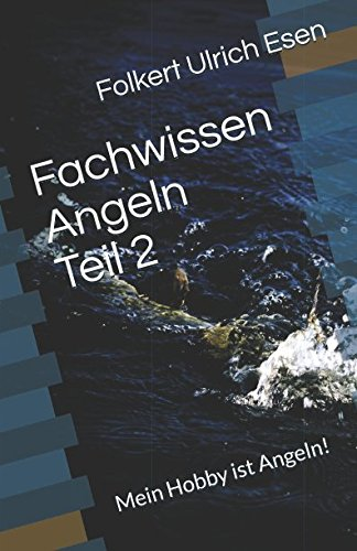 Fachwissen Angeln Teil 2: Mein Hobby ist Angeln! (Fachwissen Angeln 2, Band 1314734375)
