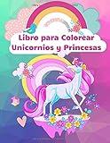 Libro para Colorear Unicornios y Princesas: Diseños Originales Para Niños y Niñas a Partir de 4...