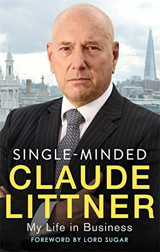 Single-Minded: My Life in Business by Claude Littner (2017-10-05)