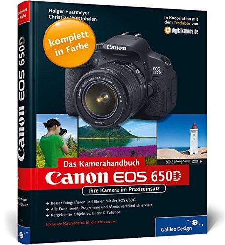 Canon EOS 650D. Das Kamerahandbuch: Ihre Kamera im Praxiseinsatz (Galileo Design)