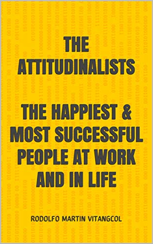 The Attitudinalists The Happiest Most Successful Employees In The World By Rodolfo Martin Vitangcol