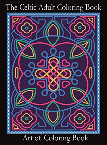 The Celtic Adult Coloring Book: Relieve Stress and Anxiety While You Color Classic Celtic Designs (3) (Coloring Books for Adults)