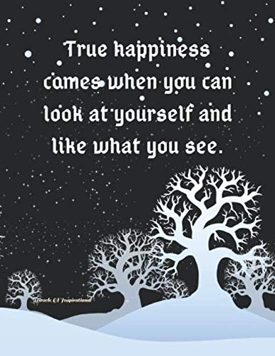 True happiness comes when you can look at yourself and like what you see.: Inspirational and Positive Quotes Black Background With Light Green Trees ... Teacher Appreciation/Students/Women/Men/Kids.
